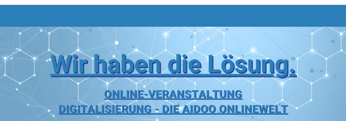 """Aidoo Online-Veranstaltung """"Digitalisierung - Die Aidoo Onlinewelt"""" 1"""